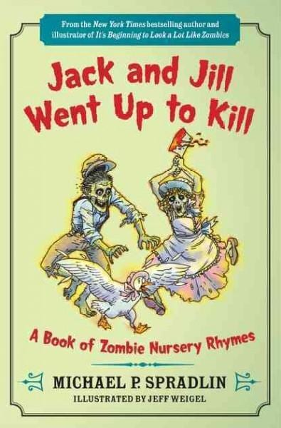 Jack and Jill Went Up to Kill: A Book of Zombie Nursery Rhymes (Paperback)