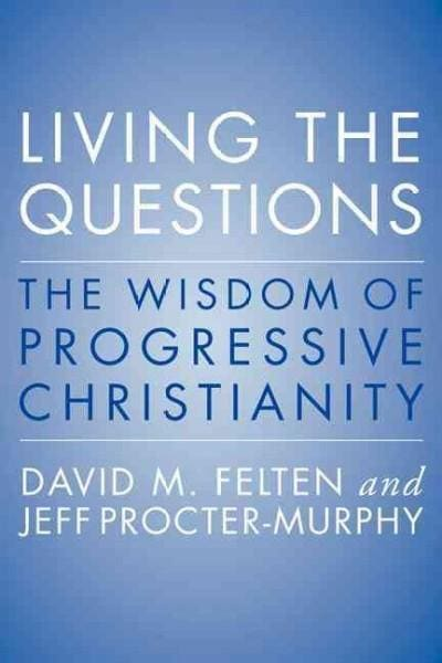 Living the Questions: The Wisdom of Progressive Christianity (Paperback)