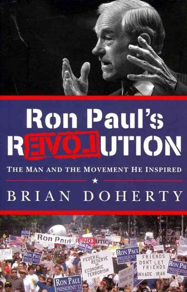 Ron Paul's Revolution: The Man and the Movement He Inspired (Hardcover)