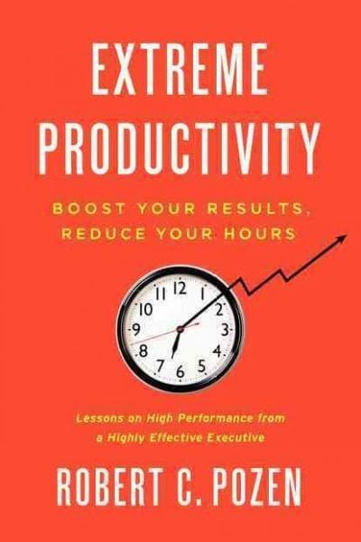 Extreme Productivity: Boost Your Results, Reduce Your Hours (Hardcover)