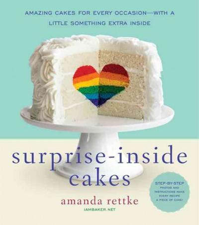 Surprise-Inside Cakes: Amazing Cakes for Every Occasion-With a Little Something Extra Inside (Hardcover)