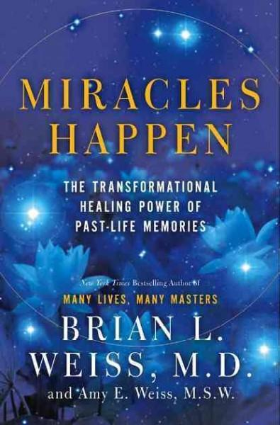 Miracles Happen: The Transformational Healing Power of Past-Life Memories (Hardcover)