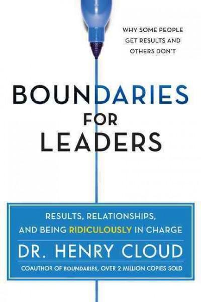 Boundaries for Leaders: Results, Relationships, and Being Ridiculously in Charge (Hardcover)