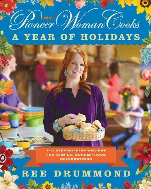 The Pioneer Woman Cooks: A Year of Holidays: 140 Step-by-Step Recipes for Simple, Scrumptious Celebrations (Hardcover) - Thumbnail 0