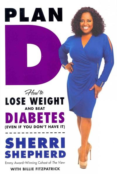 Plan D: How to Lose Weight and Beat Diabetes Even If You Don't Have It (Hardcover)