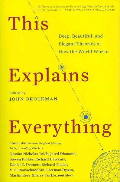 This Explains Everything: Deep, Beautiful, and Elegant Theories of How the World Works (Paperback) - Thumbnail 0