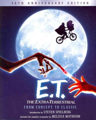 E.T.: The Extra-Terrestrial from Concept to Classic: The Illustrated Story of the Film and the Filmmakers (Paperback)
