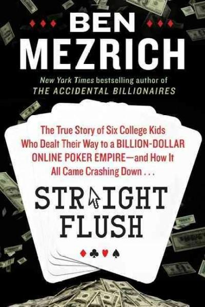 Straight Flush: The True Story of Six College Friends Who Dealt Their Way to a Billion-Dollar Online Poker Empire... (Hardcover)