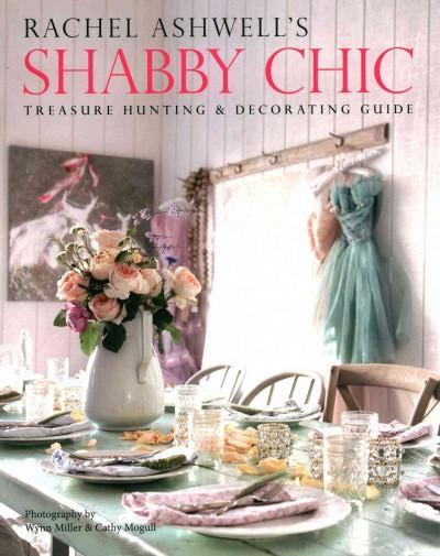 Rachel Ashwell's Shabby Chic Treasure Hunting & Decorating Guide (Paperback)