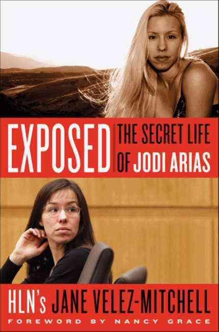 Exposed: The Secret Life of Jodi Arias (Paperback)