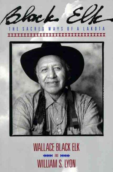 Black Elk: The Sacred Ways of a Lakota (Paperback)