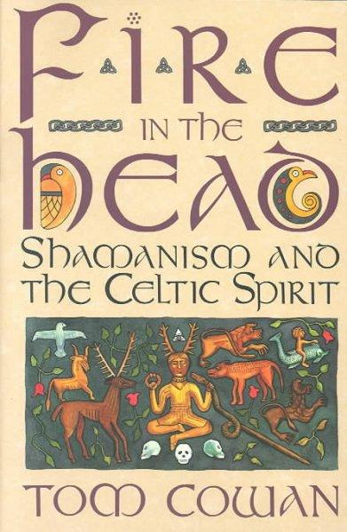 Fire in the Head: Shamanism and the Celtic Spirit (Paperback)