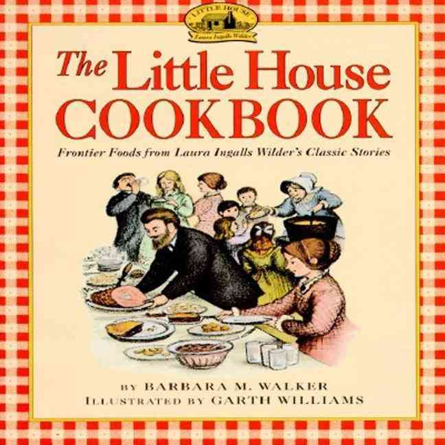 The Little House Cookbook: Frontier Foods from Laura Ingalls Wilder's Classic Stories (Paperback)