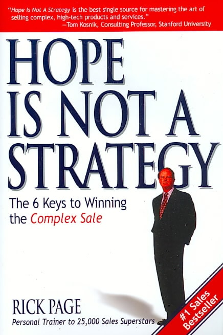 Hope Is Not a Strategy: The 6 Keys to Winning the Complex Sale (Paperback)