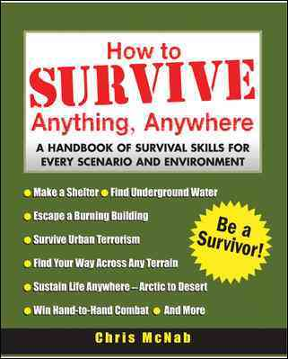 How to Survive Anything, Anywhere: A Handbook of Survival Skills for Every Scenario and Environment (Paperback)