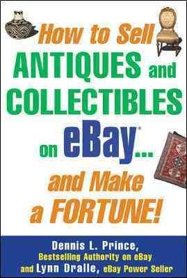 How To Sell Antiques And Collectibles On Ebay . . . And Make A Fortune! (Paperback)