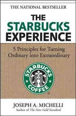 The Starbucks Experience: 5 Principles for Turning Ordinary into Extraordinary (Hardcover)