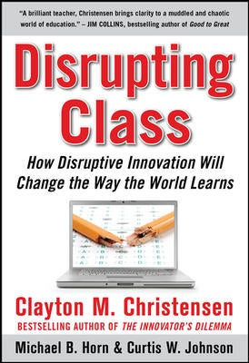 Disrupting Class: How Disruptive Innovation Will Change the Way the World Learns (Hardcover)