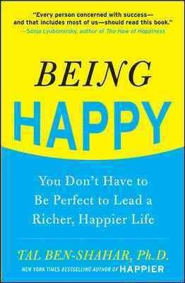 Being Happy: You Don't Have to Be Perfect to Lead a Richer, Happier Life (Paperback)