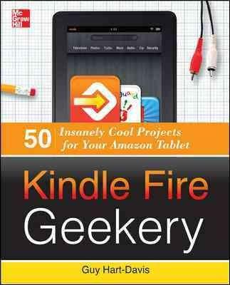 Kindle Fire Geekery: 50 Insanely Cool Projects for Your Amazon Tablet (Paperback)