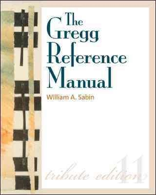 The Gregg Reference Manual: A Manual of Style, Grammar, Usage, and Formatting: Tribute Edition