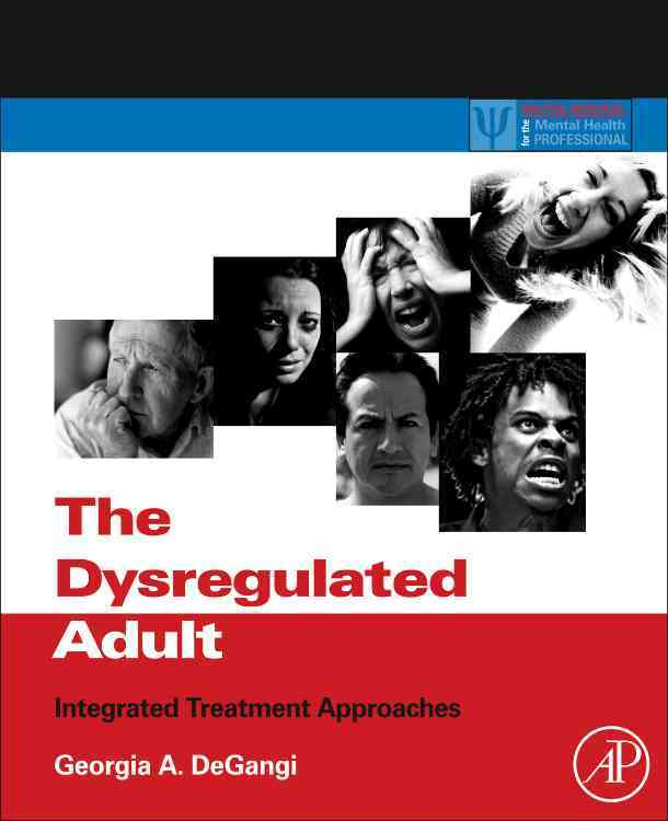 The Dysregulated Adult: Integrated Treatment Approaches (Paperback)