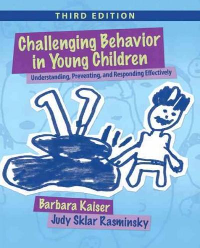 Challenging Behavior in Young Children: Understanding, Preventing and Responding Effectively (Paperback)
