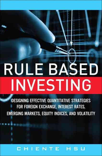 Rule Based Investing: Designing Effective Quantitative Strategies for Foreign Exchange, Interest Rates, Emerging ... (Hardcover)