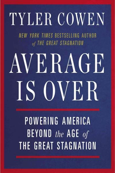 Average Is Over: Powering America Beyond the Age of the Great Stagnation (Paperback)