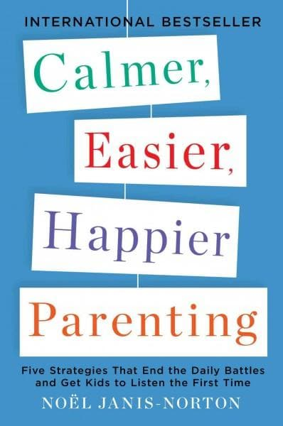 Calmer, Easier, Happier Parenting: Five Strategies That End the Daily Battles and Get Kids to Listen the First Time (Paperback)