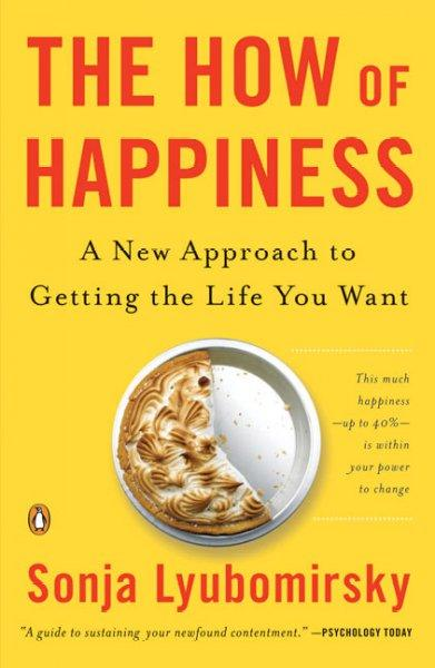 The How of Happiness: A New Approach to Getting the Life Your Want (Paperback)