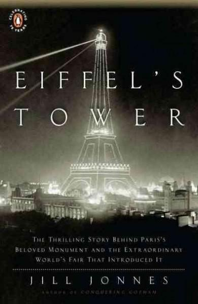 Eiffel's Tower: The Thrilling Story Behind Paris's Beloved Monument and the Extraordinary World''s Fair That Intr... (Paperback)