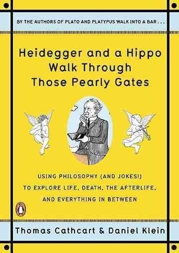Heidegger and a Hippo Walk Through Those Pearly Gates: Using Philosophy (and Jokes!) to Explore Life, Death, the ... (Paperback) - Thumbnail 0