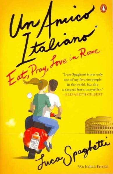 Un Amico Italiano: Eat, Pray, Love in Rome (Paperback)