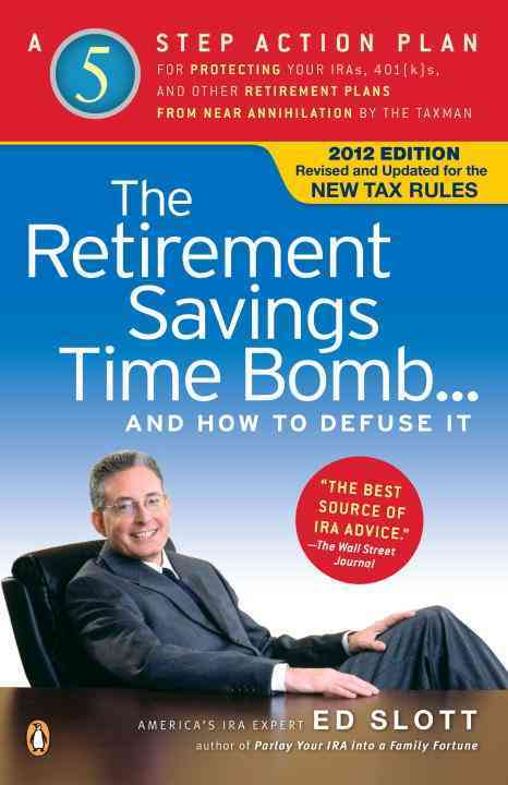 The Retirement Savings Time Bomb--And How to Defuse It: A Five-step Action Plan for Protecting Your IRAs, 401(K)s... (Paperback)