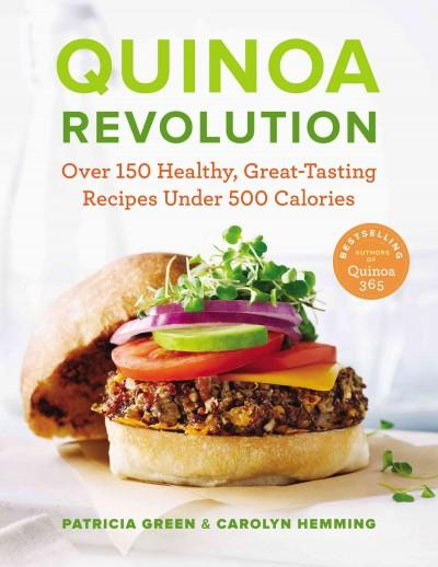Quinoa Revolution: Over 150 Healthy, Great-Tasting Recipes Under 500 Calories (Paperback)