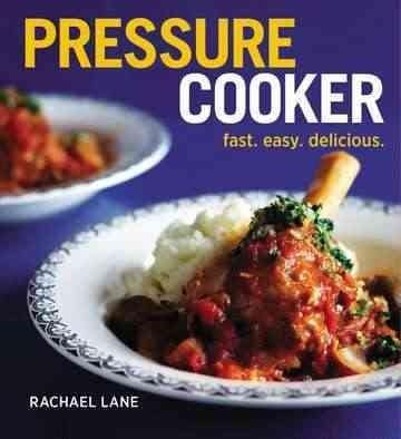 Pressure Cooker: Fast. Easy. Delicious. (Paperback)