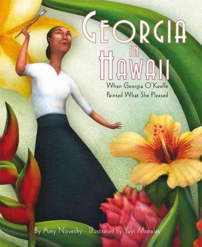 Georgia in Hawaii: When Georgia O'Keeffe Painted What She Pleased (Hardcover)
