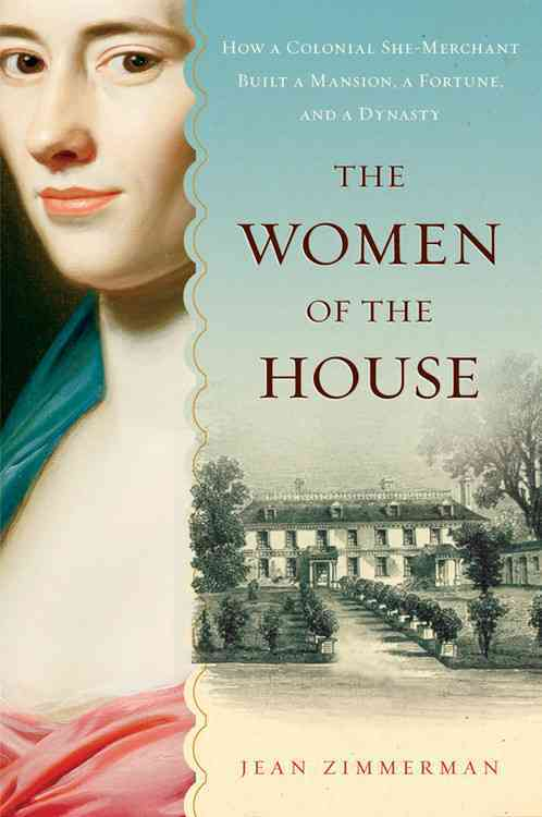 The Women of the House: How a Colonial She-Merchant Built a Mansion, a Fortune, and a Dynasty (Paperback)