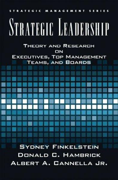 Strategic Leadership: Theory and Research on Executives, Top Management Teams, and Boards (Hardcover)