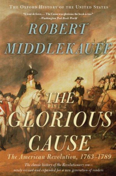 The Glorious Cause: The American Revolution, 1763-1789 (Paperback)