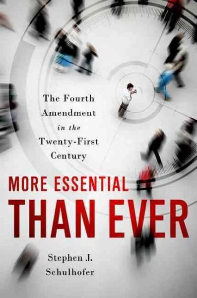 More Essential Than Ever: The Fourth Amendment in the Twenty-First Century (Hardcover)