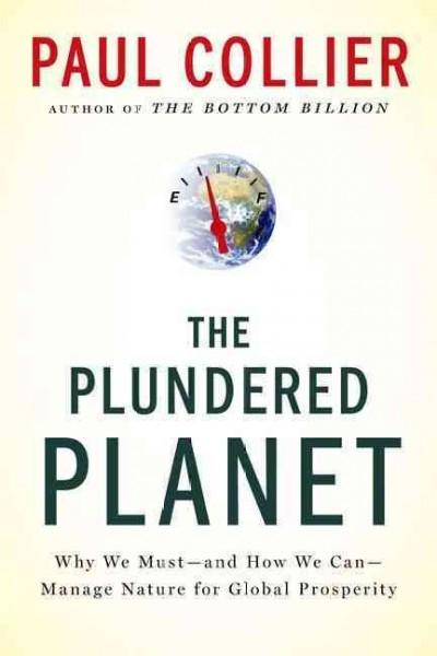 The Plundered Planet: Why We Must - and How We Can - Manage Nature for Global Prosperity (Paperback)