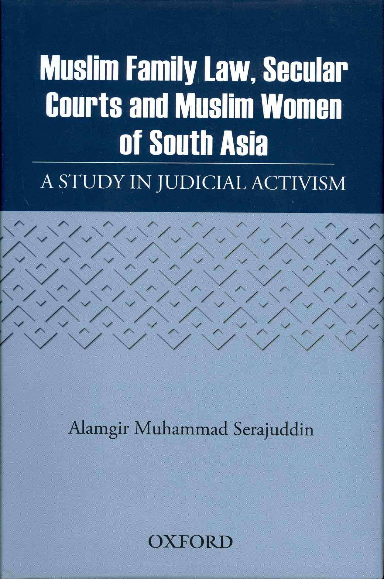 Muslim Family Law, Secular Courts and Muslim Women of South Asia: A Study in Judicial Activism (Hardcover)