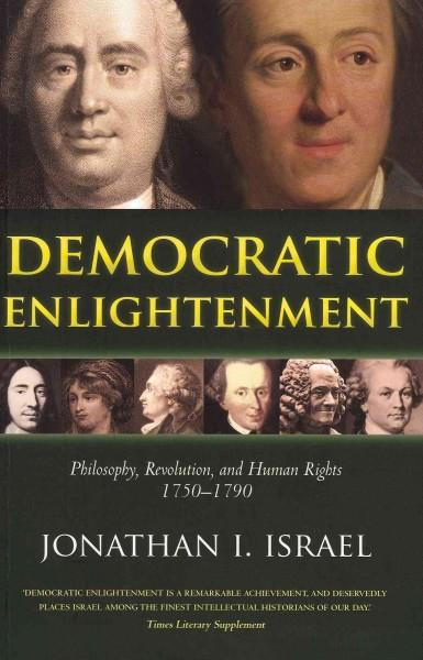 Democratic Enlightenment: Philosophy, Revolution, and Human Rights, 1750-1790 (Paperback)