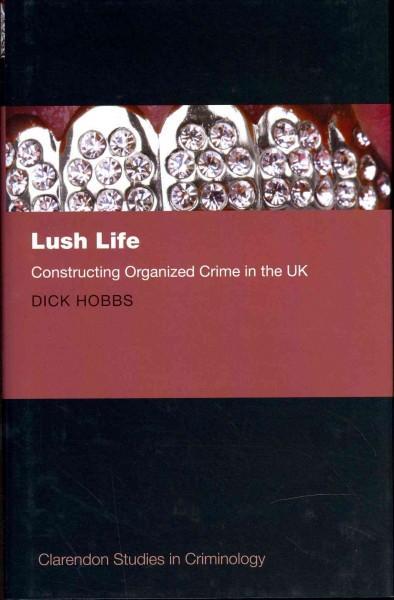 Lush Life: Constructing Organized Crime in the UK (Hardcover)