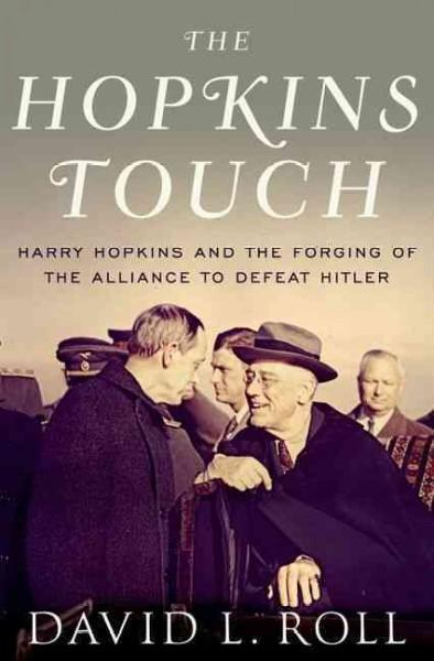The Hopkins Touch: Harry Hopkins and the Forging of the Alliance to Defeat Hitler (Hardcover)