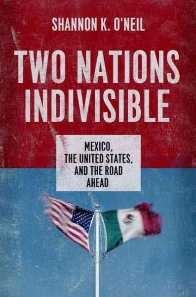 Two Nations Indivisible: Mexico, the United States, and the Road Ahead (Hardcover)
