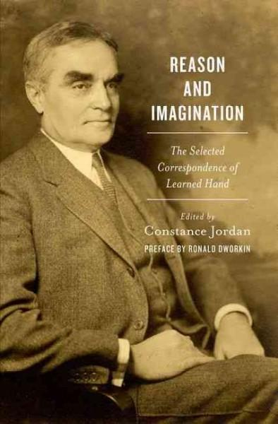 Reason and Imagination: The Selected Correspondence of Learned Hand: 1897-1961 (Hardcover)