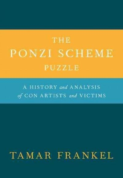 The Ponzi Scheme Puzzle: A History and Analysis of Con Artists and Victims (Hardcover)